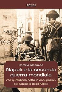 Napoli e la seconda guerra mondiale. Vita quotidiana sotto le occupazioni dei nazisti e degli alleati