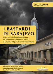 I bastardi di Sarajevo. Una citta in balia della corruzione, un paese senza speranze di futuro, il fantasma del passato che torna dall'Italia