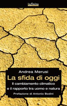 La sfida di oggi. Il cambiamento climatico e il rapporto tra uomo e natura - Andrea Merusi - copertina