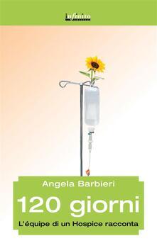 120 giorni. L'équipe di un hospice racconta - Angela Barbieri - ebook
