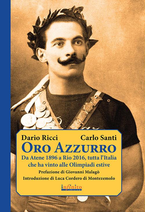 Oro azzurro. Da Atene 1896 a Rio 2016, tutta l'Italia che ha vinto alle Olimpiadi estive