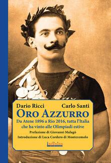 Oro azzurro. Da Atene 1896 a Rio 2016, tutta lItalia che ha vinto alle Olimpiadi estive.pdf