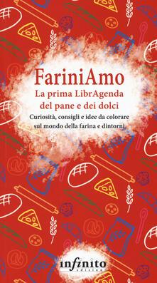 FariniAmo. La prima LibrAgenda del pane e dei dolci. Curiosità, consigli e idee da colorare sul mondo della farina e dintorni.pdf