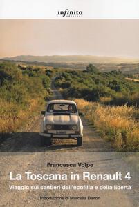 Libro La Toscana in Renault 4. Viaggio sui sentieri dell'ecofilia e della libertà Francesca Volpe