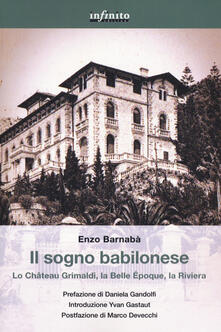 Il sogno babilonese. Lo Château Grimaldi, la Belle Époque, la Riviera - Enzo Barnabà - copertina