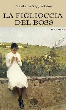 La figlioccia del boss - Maurizio Andreanò,Gaetano Saglimbeni - ebook