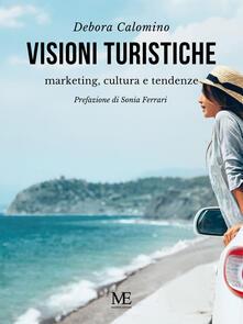 Visioni turistiche. Marketing, cultura e tendenze - Calomino Debora - ebook