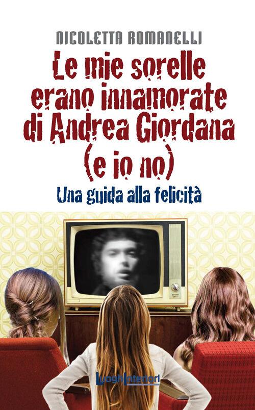Le mie sorelle erano innamorate di Andrea Giordana (e io no). Una guida alla felicità