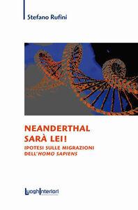 Neanderthal sarà lei! Ipotesi sulle migrazioni dell'Homo Sapiens