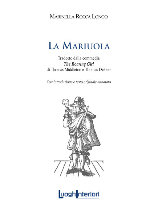 La mariuola. Tradotto dalla commedia «The roaring girl». Ediz. italiana e inglese