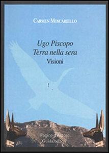 Ugo Piscopo terra della sera. Visioni