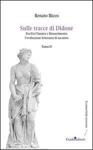 Sulle tracce di Didone. Fra età classica e Rinascimento, l'evoluzione letteraria di un mito. Vol. 2