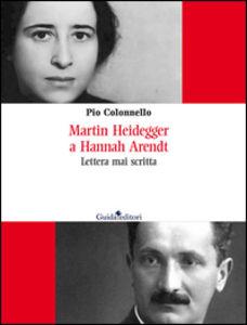 Martin Heidegger a Hannah Arendt. Lettera mai scritta