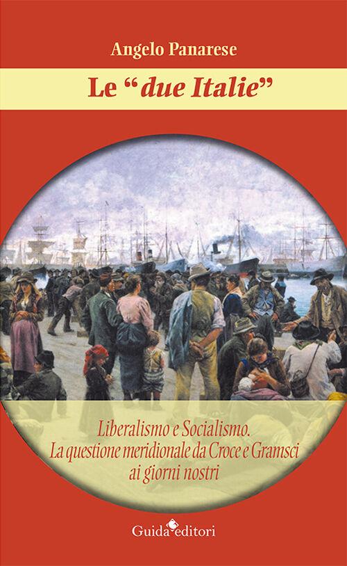Le «due Italie». Liberalismo e socialismo. La questione meridionale da Croce e Gramsci ai giorni nostri