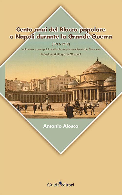 Cento anni del blocco popolare a Napoli durante la grande guerra (1914-1919). Confronto e scontro politico-culturale nel primo ventennio del Novecento
