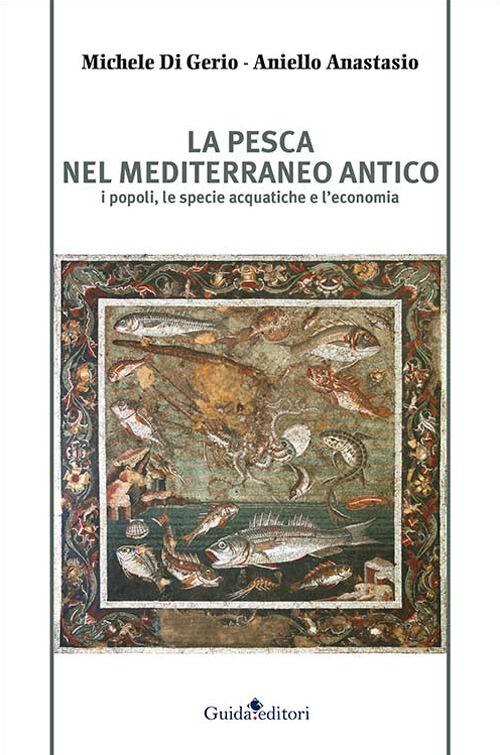 La pesca nel Mediterraneo antico. I popoli, le specie acquatiche e l'economia