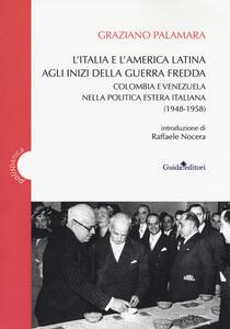 L' Italia e America Latina agli inizi della guerra fredda. Colombia e Venezuela nella politica estera italiana (1948-1958)