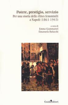 Potere, prestigio, servizio. Per una storia delle élites femminili a Napoli (1861-1943) - copertina