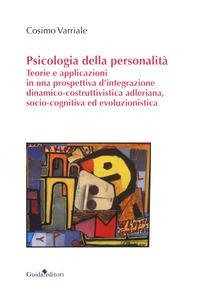 Psicologia della personalità. Teorie e applicazioni in una prospettiva d'integrazione dinamico-costruttivistica adleriana, socio-cognitiva ed evoluzionistica - Varriale Cosimo - wuz.it