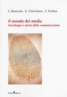 Il mondo dei media. Sociologia e storia della comunicazione - Sergio Brancato,Emiliano Chirchiano,Francesca Fichera - copertina
