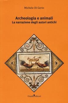 Archeologia e animali. La narrazione degli autori antichi - Michele Di Gerio - copertina