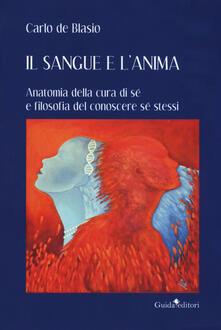 Il sangue e lanima. Anatomia della cura di sé e filosofia del conoscere sé stessi.pdf
