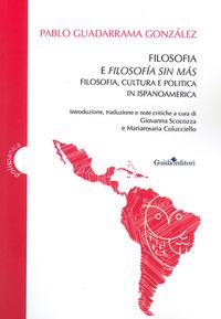 Filosofia e filosofía sin más. Filosofia, cultura e politica in Ispanoamerica - Guadarrama González Pablo - wuz.it