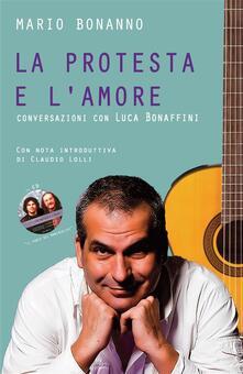 La protesta e l'amore. Conversazioni con Luca Bonaffini - Mario Bonanno - ebook