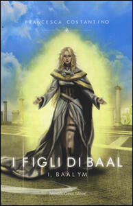 I Baalym. I figli di Baal - Francesca Costantino - copertina