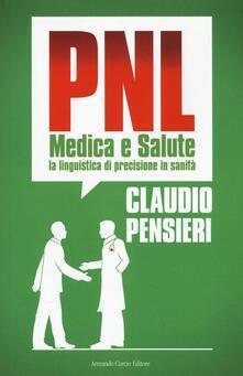 PNL medica e salute. La linguistica di precisione in sanità  - Claudio Pensieri - copertina