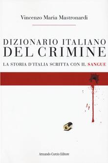 Capturtokyoedition.it Dizionario italiano del crimine. La storia scritta con il sangue Image