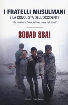 I Fratelli Musulmani e la conquista dell'Occidente. «Da Istanbul a Doha, la linea rossa del Jihad» - Souad Sbai - copertina