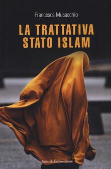 La trattativa Stato Islam - Francesca Musacchio - copertina