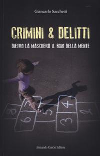 Dietro la maschera il buio della mente. Crimini & delitti - Sacchetti Giancarlo - wuz.it