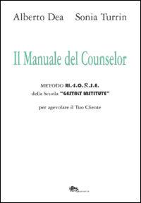 Il manuale del counselor. Metodo Ri.-S.O.R.S.E. della scuola «Gestalt Institute» per agevolare il tuo cliente