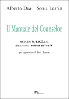 Milanospringparade.it Il manuale del counselor. Metodo Ri.-S.O.R.S.E. della scuola «Gestalt Institute» per agevolare il tuo cliente Image