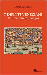 7 dipinti veneziani. Impressioni di viaggio