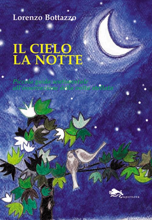 Il cielo la notte. Piccola guida sentimentale all'osservazione della volta stellata