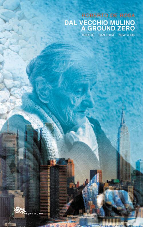Dal Vecchio Mulino a Ground Zero. Trieste San Foca New York