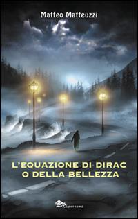 L' L' equazione di Dirac o della bellezza - Matteuzzi Matteo - wuz.it