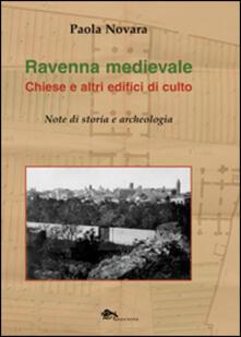 Ravenna medievale. Chiese e altri edifici di culto. Note di storia e archeologia.pdf