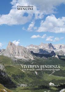 Vivere in pendenza. Scelte di vita che cambiano la montagna bellunese - Giannandrea Mencini - copertina
