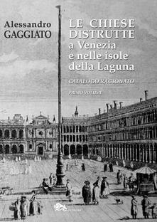 Museomemoriaeaccoglienza.it Le chiese distrutte a Venezia e nelle isole della laguna. Catalogo ragionato. Vol. 1 Image