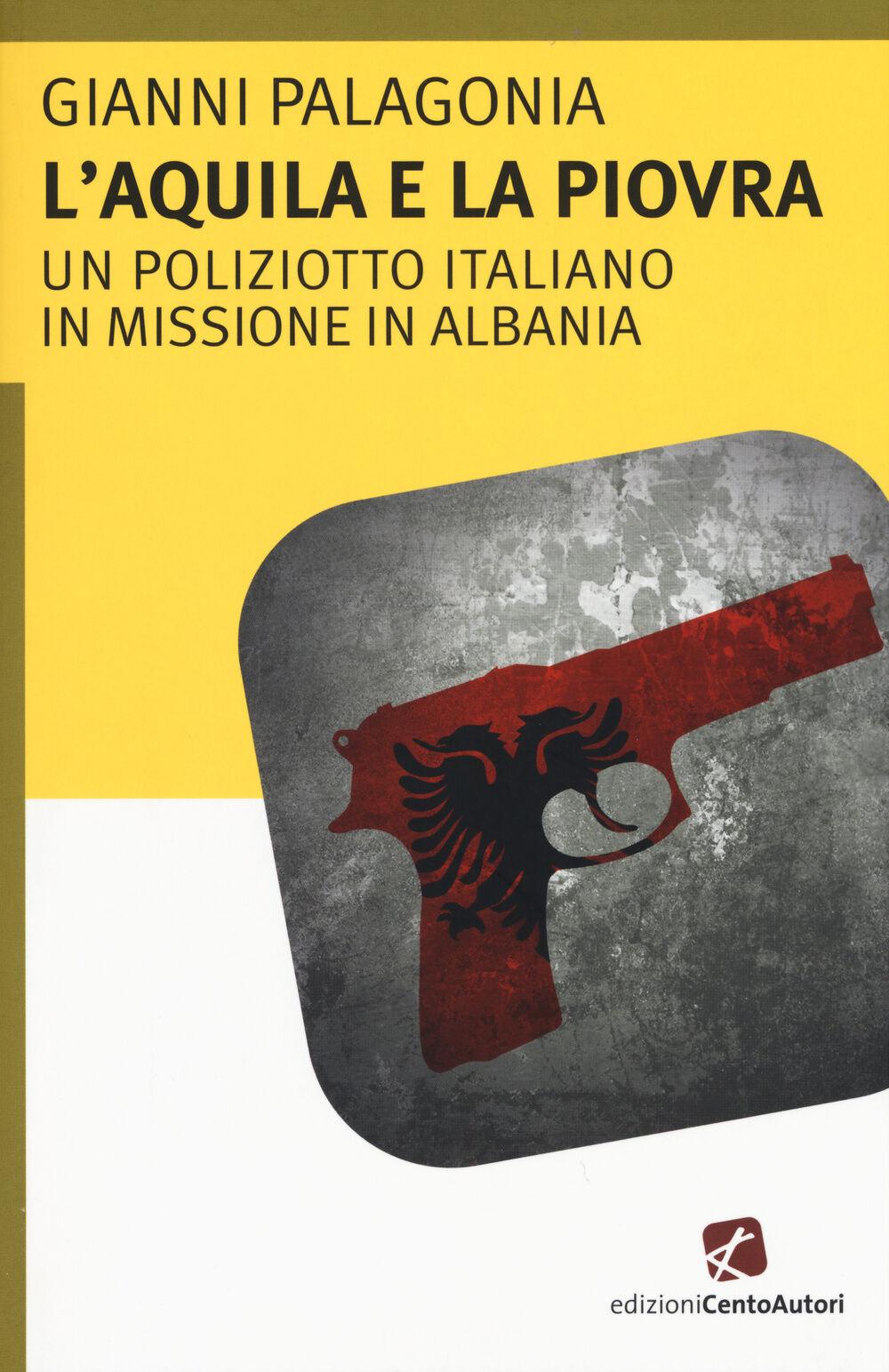 L' aquila e la piovra. Un poliziotto italiano in missione in Albania