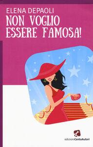 Libro Non voglio essere famosa! Elena Depaoli
