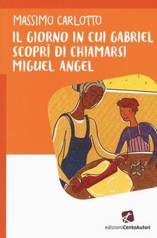 Voluntariadobaleares2014.es Il giorno in cui Gabriel scoprì di chiamarsi Miguel Angel Image