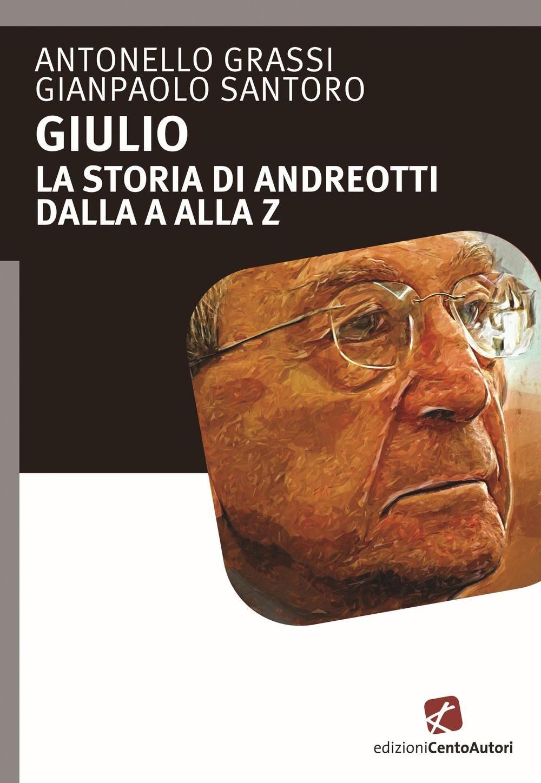 Giulio. La storia di Andreotti dalla A alla Z