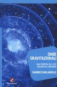 Onde gravitazionali. Una finestra sul lato oscuro dell'universo - Sandro Ciarlariello - copertina