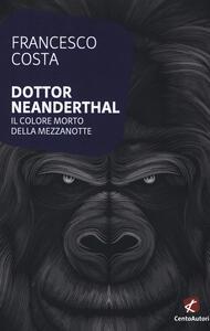 Dottor Neanderthal. Il colore morto della mezzanotte - Francesco Costa - copertina
