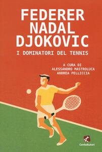 Libro Federer Nadal Djokovic. I dominatori del tennis